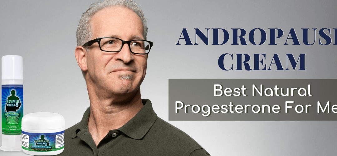 Andropause Cream: Best Natural Progesterone For Men