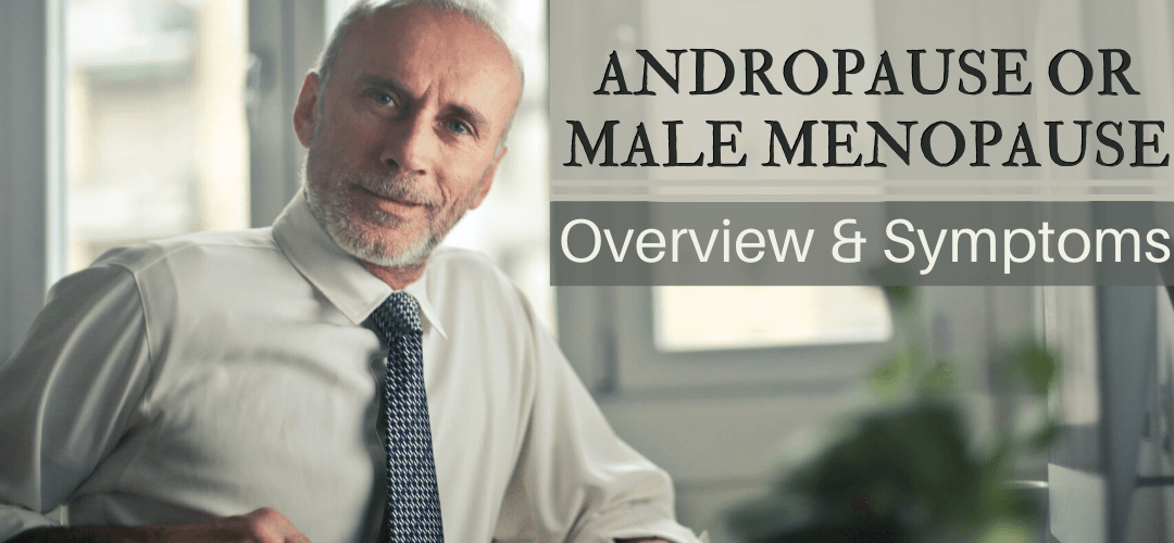 Andropause or Male Menopause: Overview & Symptoms