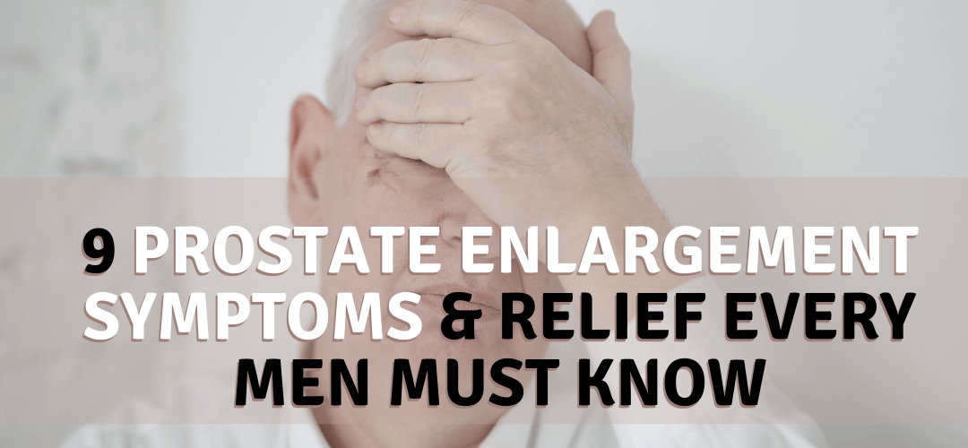 9 Prostate Enlargement Symptoms & Relief Every Men Must Know