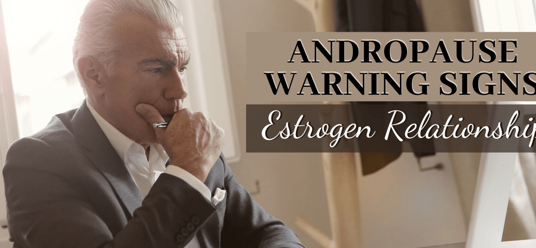 Andropause Warning Signs and Estrogen Relationship
